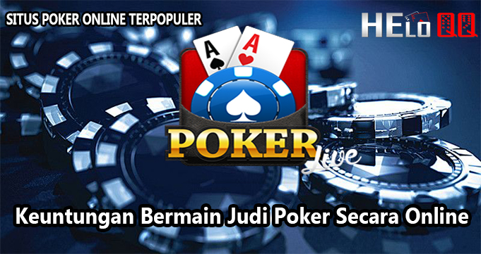 Keuntungan Bermain Judi Poker Secara Online