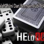 Hindari Kesalahan Ini Dari Bermain Judi PokerQQ Online